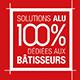 Solutions alu 100 % dédiées aux bâtisseurs